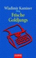 Frische Goldjungs / Wladimir  Kaminer (Hg)